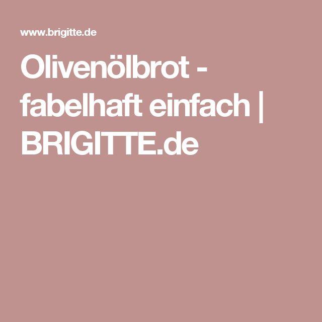 Olivenölbrot - fabelhaft einfach | BRIGITTE.de