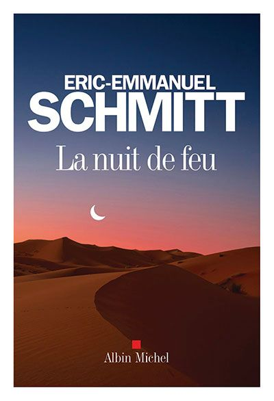 Le livre du mois: La nuit de feu, d'Éric-Emmanuel Schmitt - Châtelaine