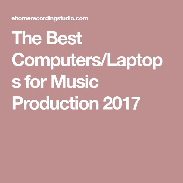 The Best Computers/Laptops for Music Production 2017