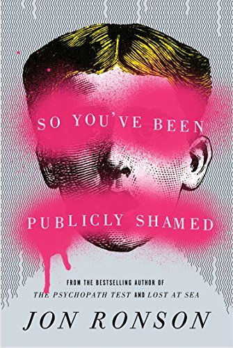 {WANT TO READ} So You've Been Publicly Shamed by Jon Ronson // Interesting cover - a book published this year [March 31, 2015]