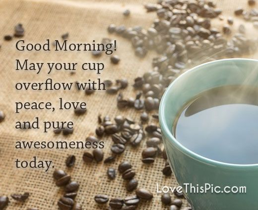 May your cup overflow  quotes quote coffee life inspirational wisdom lesson good morning good morning quotes