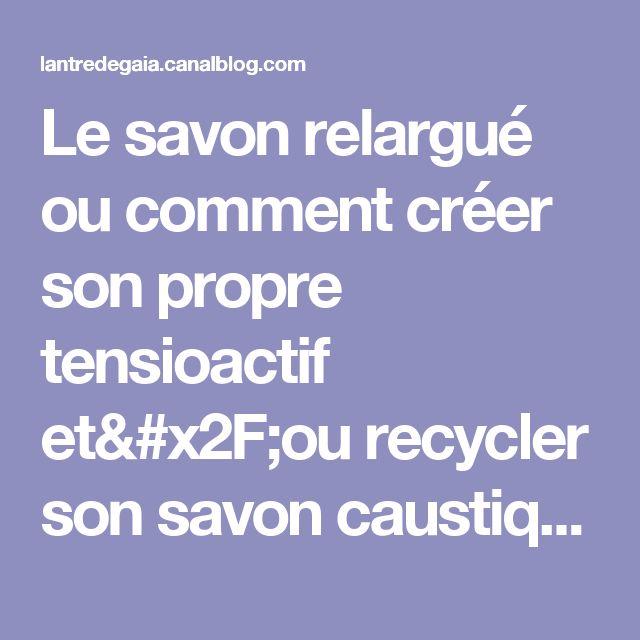 Le savon relargué ou comment créer son propre tensioactif et/ou recycler son savon caustique. - L'antre de Gaïa