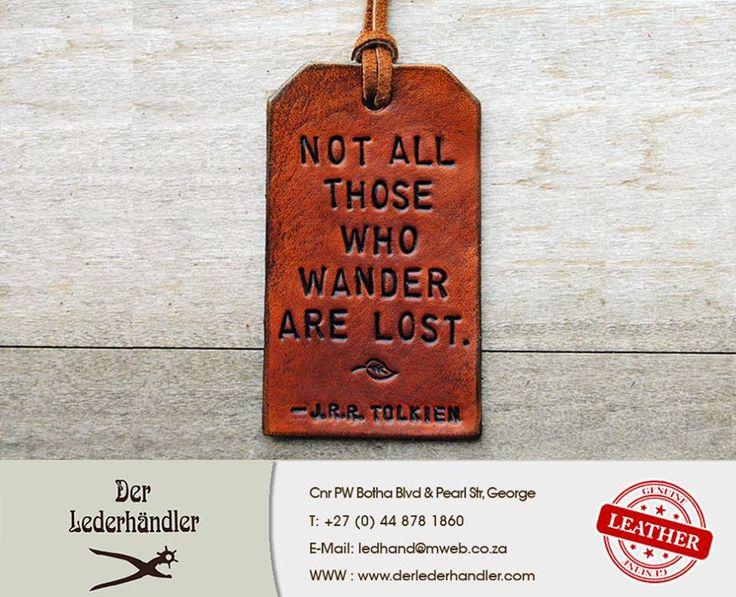 Not all those who wander are lost - JRR Tolkien #DerLederhander #Sunday #Motivation