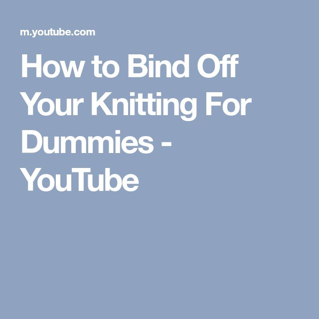 How to Bind Off Your Knitting For Dummies - YouTube