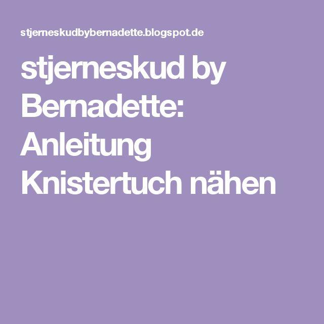 stjerneskud by Bernadette: Anleitung Knistertuch nähen