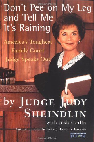 Don't Pee on My Leg and Tell Me It's Raining: America's Toughest Family Court Judge Speaks Out by Judy Sheindlin,http://www.amazon.com/dp/0060927941/ref=cm_sw_r_pi_dp_e8Pksb0QPG0CR0K7