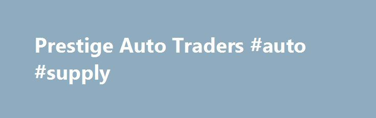 Prestige Auto Traders #auto #supply http://auto-car.nef2.com/prestige-auto-traders-auto-supply/  #prestige auto traders # Prestige Auto Traders Purchase a car from Prestige Auto Traders between 1 st August and 31 st October 2013 to receive a free 3 year warranty at time of purchase. If you're after a top quality luxury car at a non-luxury price, you can't go past Prestige Auto Traders – one of Sydney's leading used luxury car dealerships. Whether it's for a used Audi, BMW, Mercedes or other…