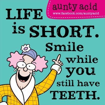 """aunty acid """"La vida es corta, Sonríe mientras aún tengas tus dientes"""""""