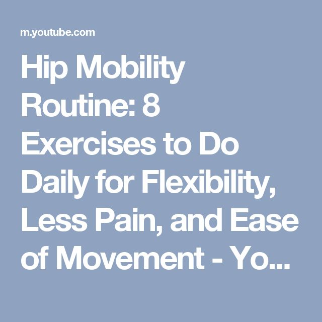 Hip Mobility Routine: 8 Exercises to Do Daily for Flexibility, Less Pain, and Ease of Movement - YouTube