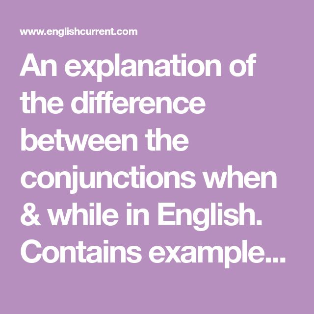 An Explanation Of The Difference Between Conjunctions When While In English Contains Examples And Advice Written For Esl Students
