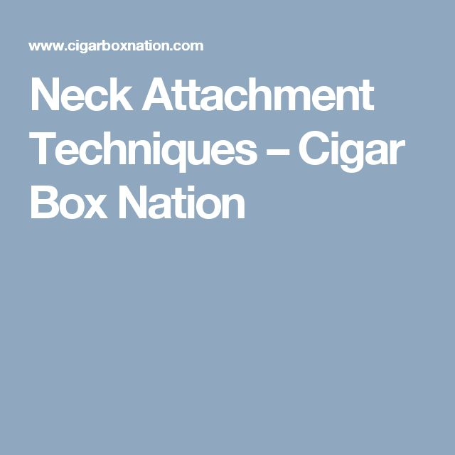 Neck Attachment Techniques – Cigar Box Nation