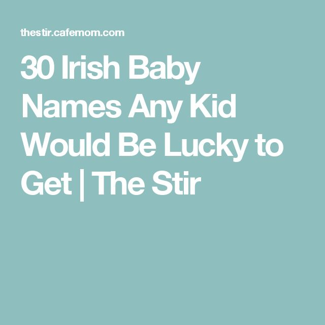 30 Irish Baby Names Any Kid Would Be Lucky to Get | The Stir