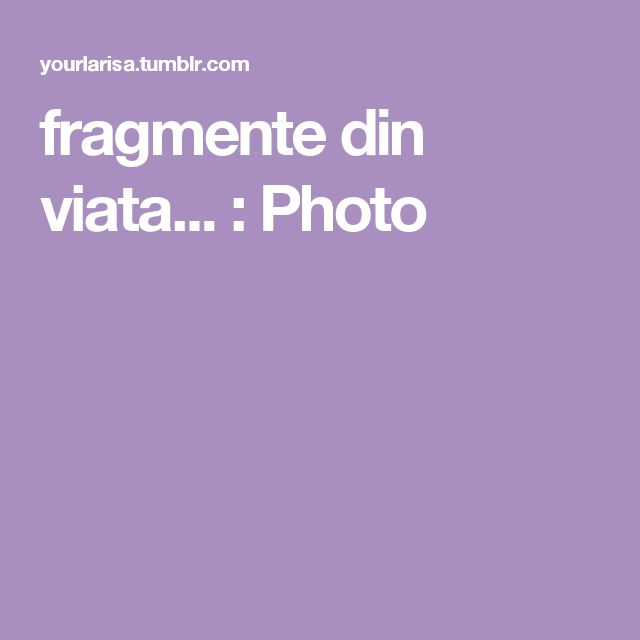 fragmente din viata... : Photo