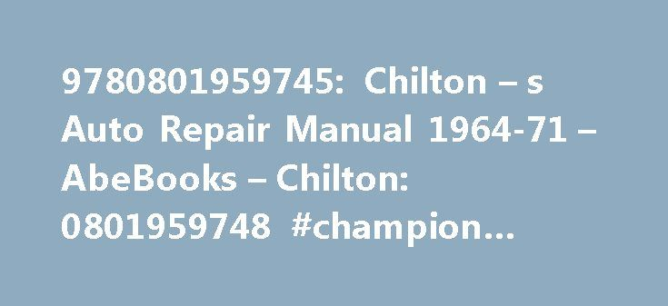 9780801959745: Chilton – s Auto Repair Manual 1964-71 – AbeBooks – Chilton: 0801959748 #champion #auto #parts http://auto.remmont.com/9780801959745-chilton-s-auto-repair-manual-1964-71-abebooks-chilton-0801959748-champion-auto-parts/  #chilton auto repair # Chilton Chilton's Hard-Cover Reference Manuals are perfect for enthusiasts of vintage and rare cars. These manuals contain repair and maintenance information for all major systems that may not be available elsewhere. Included are repair…