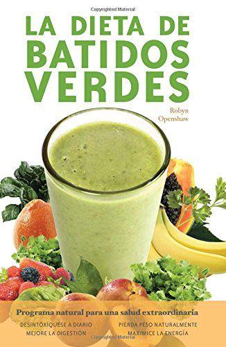 La Dieta de Batidos Verdes: El Programa Para La Salud