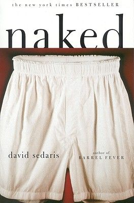 """Naked"" - David Sedaris. My one true love. This man is amazingly hysterical. I'd love to have dinner with him."