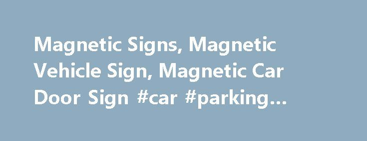 Magnetic Signs, Magnetic Vehicle Sign, Magnetic Car Door Sign #car #parking #games http://car.remmont.com/magnetic-signs-magnetic-vehicle-sign-magnetic-car-door-sign-car-parking-games/  #magnetic car signs # Magnetic Signs Use our vehicle magnetic signs custom designed to personalize your magnet vehicle sign with your company's logo, website, and contact information to create a magnetic sign that stands out on your car door, truck tailgate, or van exterior to get your message out there to be…