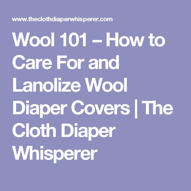 Wool 101 – How to Care For and Lanolize Wool Diaper Covers | The Cloth Diaper Whisperer