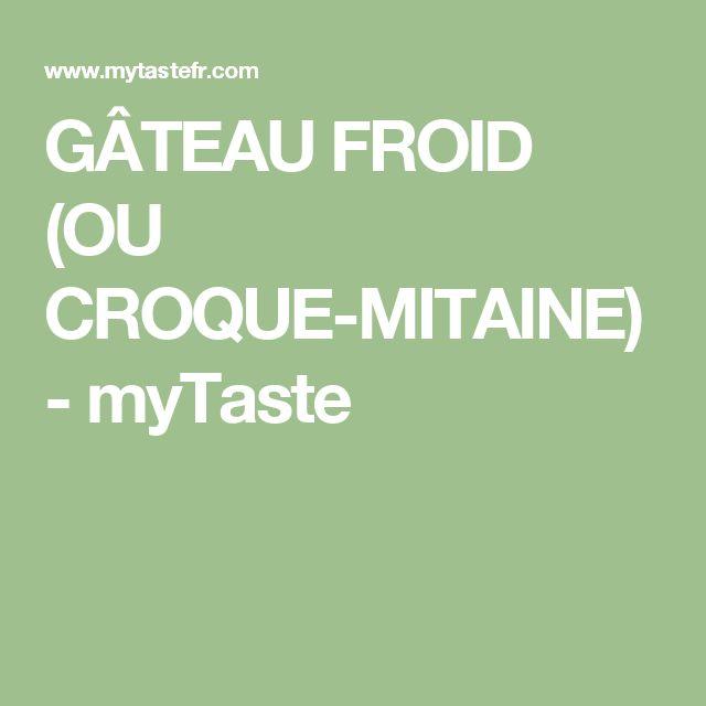 GÂTEAU FROID (OU CROQUE-MITAINE) - myTaste