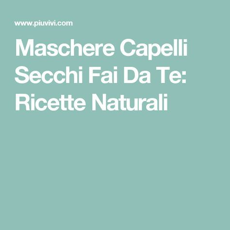Maschere Capelli Secchi Fai Da Te: Ricette Naturali