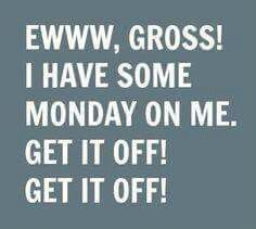 Monday, ain't nobody got time for that!