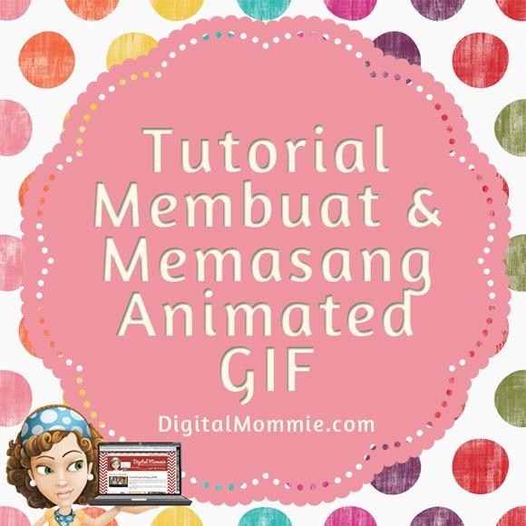 Tutorial Membuat & Memasang Animated GIF   Digital Mommie