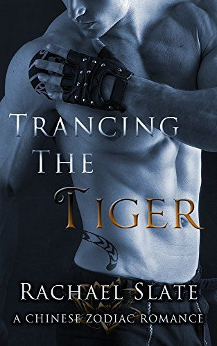 Trancing The Tiger Chinese Zodiac Romance Series Book 1
