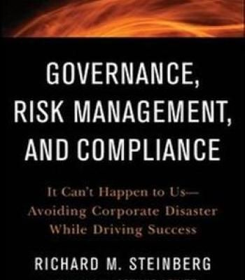 Governance Risk Management And Compliance: It Can'T Happen To Us–Avoiding Corporate Disaster While Driving Success PDF