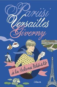 Pariisi, Versailles, Giverny á la Helena Petäistö, Otava