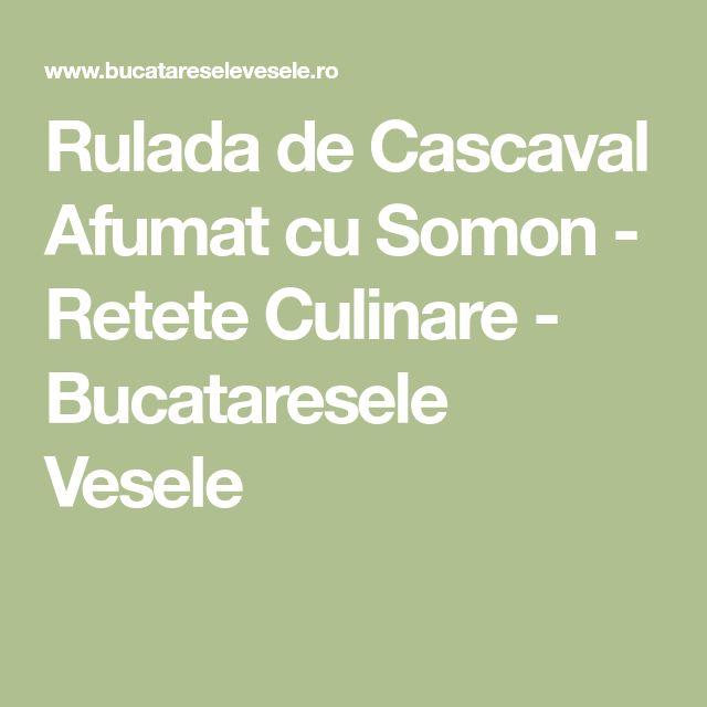 Rulada de Cascaval Afumat cu Somon - Retete Culinare - Bucataresele Vesele