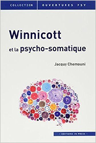 Winnicott et la psycho-somatique - Jacquy Chemouni