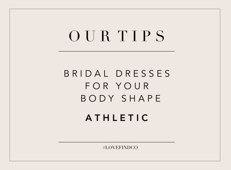 BRIDE // Dresses For Your Body Shape - Athletic // Follow @lovefindco
