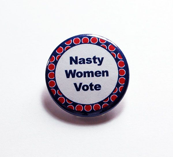 Nasty Women Vote, Voting Pin, Election Pin, Such a nasty woman, Election Year, Voting, US Election, Hillary Supporter, Hillary 2016 (6096) by KellysMagnets on Etsy