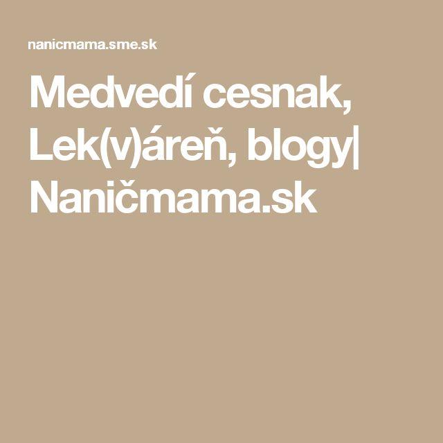 Medvedí cesnak, Lek(v)áreň, blogy| Naničmama.sk
