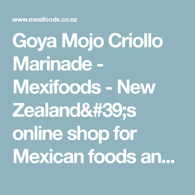 Goya Mojo Criollo Marinade - Mexifoods - New Zealand's online shop for Mexican foods and beverages