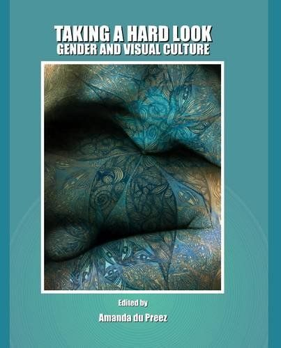 Taking a Hard Look: Gender and Visual Culture by Amanda Du Preez, http://www.amazon.co.uk/dp/1443809829/ref=cm_sw_r_pi_dp_OZLdsb1G87THR