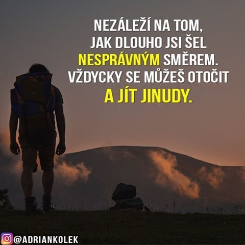 Nezáleží na tom, jak dlouho jsi šel nesprávným směrem. Vždycky se můžeš otočit a jít jinudy.  #motivace #uspech #motivacia #citaty #czech #slovak #czechboy #czechgirl #slovakgirl #slovakboy #business #lifequotes #success #entrepreneur #motivation