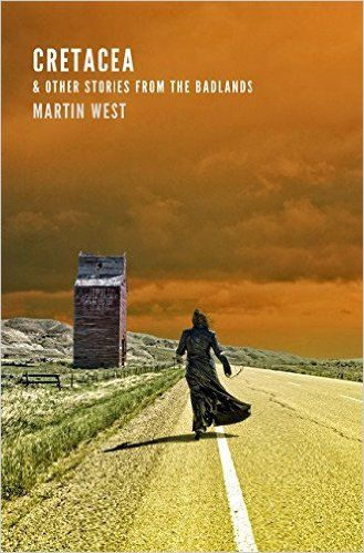 Cretacea and Other Stories, by Martin West (Anvil Press) https://www.amazon.ca/Cretacea-Other-Stories-Badlands-Martin/dp/177214049X