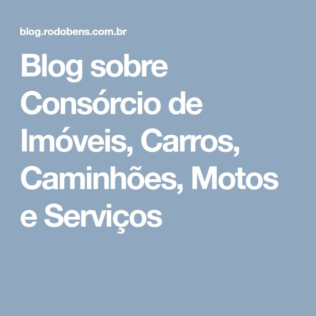 Blog sobre Consórcio de Imóveis, Carros, Caminhões, Motos e Serviços