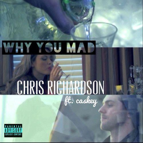 Chris Richardson & Caskey - Why You Mad   New Music