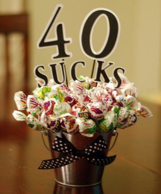 40 sucks birthday sucker bouquet. I NEED to remember this for my husband's 40th in a few years