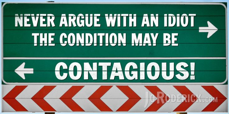 Quote 128: Never argue with an idiot. The condition may be contagious!  #Quote #Humour
