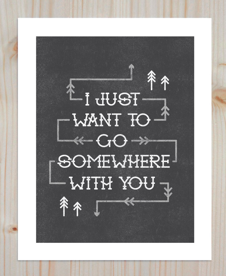 Somewhere With You Print. $12.00, via Etsy.Wall Art, Adventure, Alisa Bobzien, Inspiration, Quotes, Art Prints, Master Bedrooms, Design, Chalkboards Wall