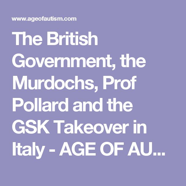 The British Government, the Murdochs, Prof Pollard and the GSK Takeover in Italy - AGE OF AUTISM