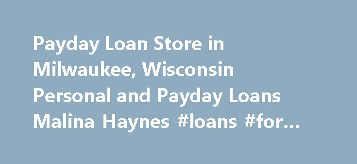 Payday Loan Store in Milwaukee, Wisconsin Personal and Payday Loans Malina Haynes #loans #for #bad #credit #people http://loan-credit.nef2.com/payday-loan-store-in-milwaukee-wisconsin-personal-and-payday-loans-malina-haynes-loans-for-bad-credit-people/  #payday loan store # Personal and Payday Loans. Visit our financial Blog. A good credit score can help you get the best rates on mortgages, auto loans, and other types of credit. If your score is poor, you will find it difficult to qualify…