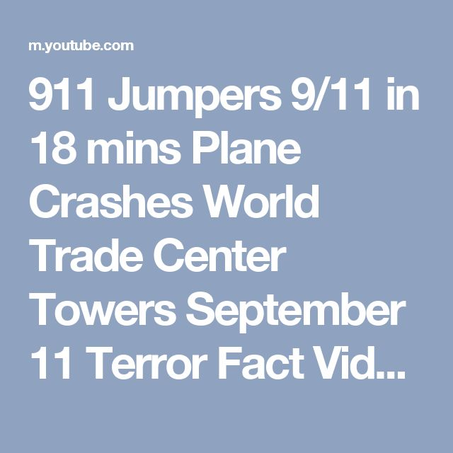 911 Jumpers 9/11 in 18 mins Plane Crashes World Trade Center Towers September 11 Terror Fact Video - YouTube