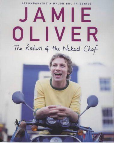 The Return of the Naked Chef: Amazon.co.uk: Jamie Oliver: Books