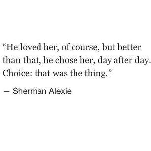 he loved her, of course, but better than that, he chose her, day after day. Choice: that was the thing