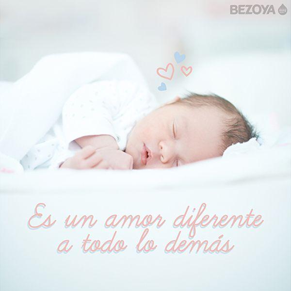 Es un amor diferente a todo lo demás. #bezoya, bebé, bebé a bordo, madre, hijo, maternidad, padres, madres, familia, primeriza, amor, niño, niña, newborn, agua, mineral natural, mineralización débil, baby, sonrisa, smile, felicidad, frase, frases bebés