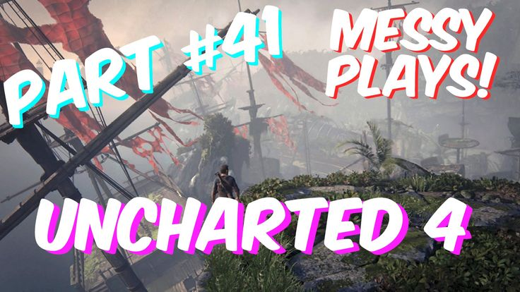 Lets Play - UNCHARTED 4 - Part #41 with Commentary - Messyplays